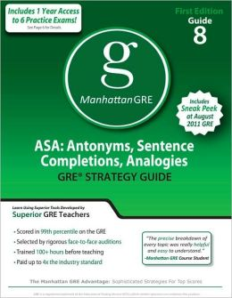 ASA: Antonyms, Sentence Completions, Analogies GRE Preparation Guide