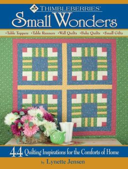 Thimbleberries Small Wonders: 44 Quilting Inspirations for the Comforts of Home