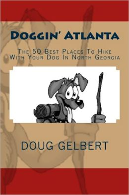 Doggin Atlanta: The 50 Best Places to Hike with Your Dog in North Georgia