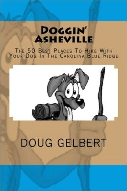 Doggin Asheville: The 50 Best Places to Hike with Your Dog in the Carolina Blue Ridge