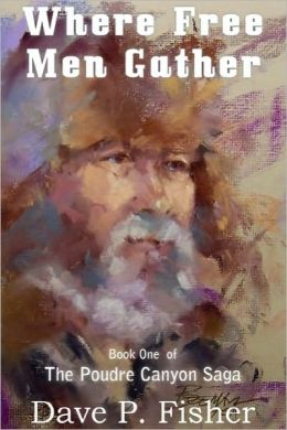 Where Free Men Gather, The Poudre Canyon Saga Book One
