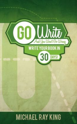 Go Write and You Won't Go Wrong: Write Your Book in 30 Days!