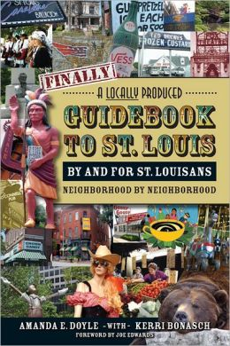 A Locally Produced Guidebook to St. Louis by and for St.Louisans, Neighborhood by Neighborhood