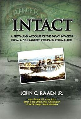 Intact: A First-Hand Account of the D-Day Invasion from a Fifth Rangers Co. Command