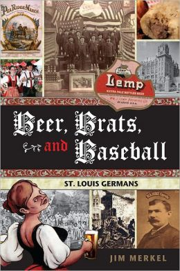 Beer, Brats, and Baseball: St. Louis Germans