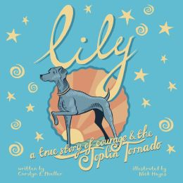 Lily: A True Story of Courage and the Joplin Tornado