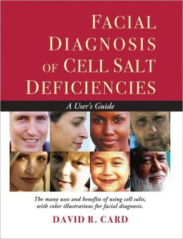 Facial Diagnosis of Cell Salt Deficiencies: A Practitioner's Guide