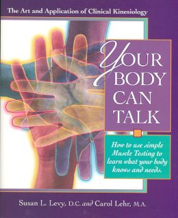 Your Body Can Talk: The Art and Application of Clinical Kinesiology / How to use simple Muscle Testing to learn what you