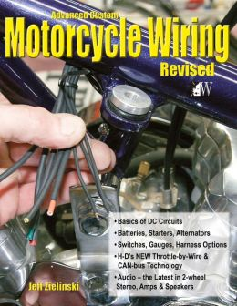 Advanced Custom Motorcycle Wiring- Revised Edition