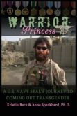 Book Cover Image. Title: Warrior Princess A U.S. Navy SEAL's Journey to Coming out Transgender, Author: Kristin Beck