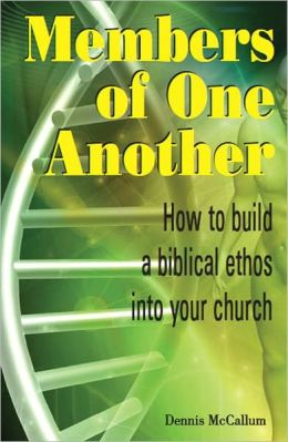 Members of One Another: How to Build a Biblical Ethos in Your Church
