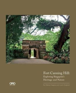 Fort Canning Park: Exploring Singapore's Heritage Jyoti Angresh, Melissa Lakich Diagana and Tommy Koh