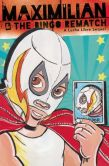 Book Cover Image. Title: Maximilian & the Bingo Rematch:  A Lucha Libre Sequel, Author: Xavier Garza