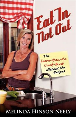 Eat in Not Out: The Learn-How-To-Cook Book Without the Recipes