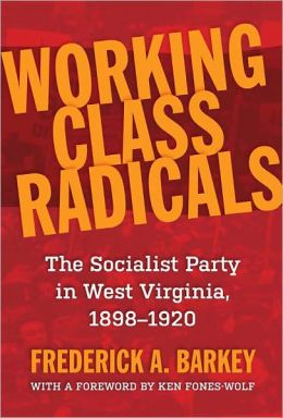 Working Class Radicals: The Socialist Party in West Virginia, 1898-1920