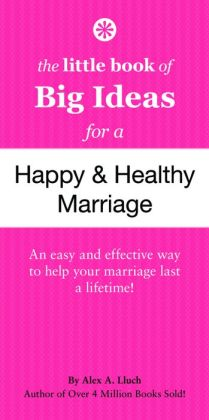The Little Book of Big Ideas for a Happy And Healthy Marriage