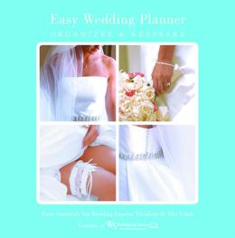 Easy Wedding Planner, Organizer & Keepsake: Celebrating the Most Memorable Day of Your Life