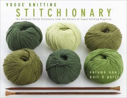 Vogue® Knitting Stitchionary® Volume One: Knit & Purl: The Ultimate Stitch Dictionary from the Editors of Vogue® Knitting Magazine