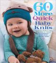 Book Cover Image. Title: 60 More Quick Baby Knits:  Adorable Projects for Newborns to Tots in 220 Superwash Sport from Cascade Yarns, Author: Sixth&Spring Books
