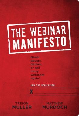 Webinar Manifesto: Never design, deliver, or sell lousy webinars again