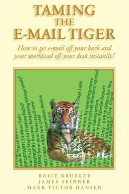 Taming the Email Tiger: How to get e-mail off your back and your workload off your desk instantly