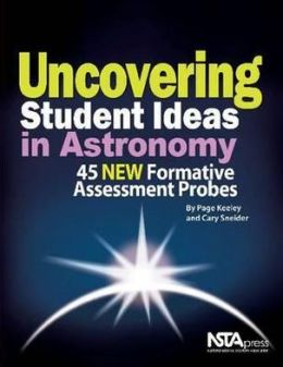 Uncovering Student Ideas in Astronomy : 45 New Formative Assessment Probes