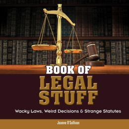 Book of Legal Stuff: Wacky Laws, Weird Decisions and Strange Statutes