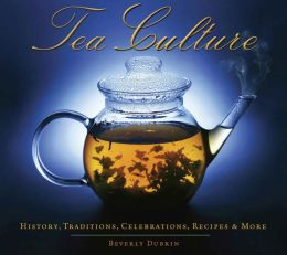 Tea Culture: History, Traditions, Celebrations, Recipes and More