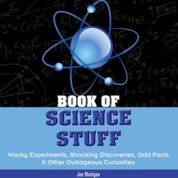 Book of Science Stuff: Wacky Experiments, Shocking Discoveries, Odd Facts and Other Outrageous Curiosities