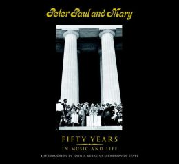 Peter, Paul and Mary: 50 Years in Music & Life