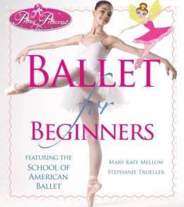 Prima Princessa's Ballet for Beginners: Featuring the School of American Ballet