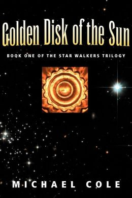 Golden Disk of the Sun: Book 1 of the Star Walkers Trilogy