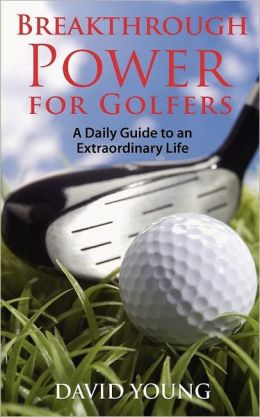 Breakthrough Power for Golfers: A Daily Guide to an Extraordinary Life