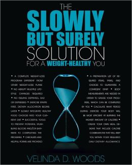 The Slowly But Surely Solution: For a Weight-Healthy You