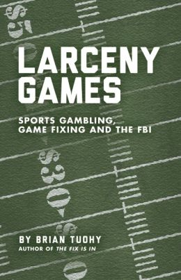 Larceny Games: Sports Gambling, Game Fixing and the FBI