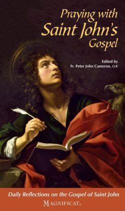 Praying with Saint John's Gospel: Daily Reflections on the Gospel of Saint John