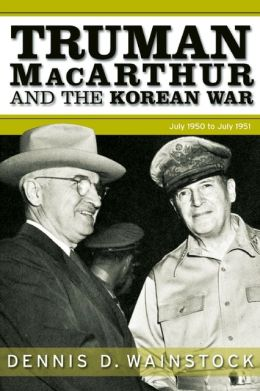 Truman, MacArthur and the Korean War: June 1950-July 1951
