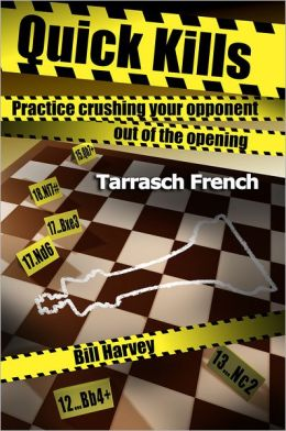 Quick Kills: Practice Crushing Your Opponent Out Of The Opening - Tarrasch French