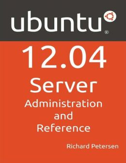Ubuntu 12.04 Server: Administration and Reference