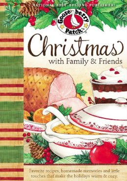 Christmas with Family & Friends Cookbook: Favorite recipes, homemade memories and little touches that make the holidays warm & cozy.