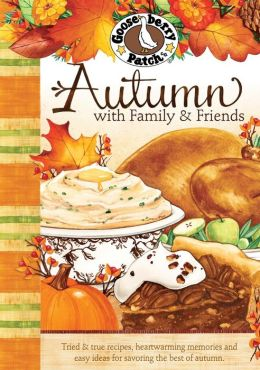 Autumn with Family & Friends Cookbook: Tried & true recipes, heartwarming memories and easy ideas for savoring the best of autumn.