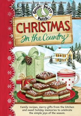 Christmas in the Country Cookbook: Family recipes, merry gifts from the kitchen and sweet holiday memories to celebrate the simple joys