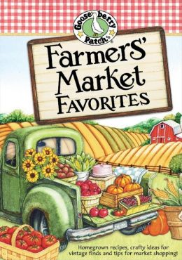 Farmers' Market Favorites Cookbook: Homegrown recipes, crafty ideas for vintage finds and tips for market shopping!