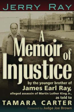 A Memoir of Injustice: By the Younger Brother of James Earl Ray, Alleged Assassin of Martin Luther King, Jr