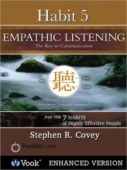 Habit 5: Empathic Listening: The Key to Communication (Enhanced Edition)