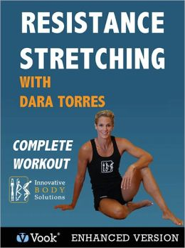 Resistance Stretching w/ Dara Torres: Full Body Workout (Enhanced Edition)