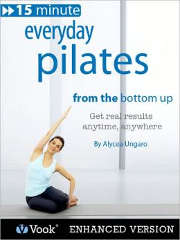 Everyday Pilates: From the Bottom Up (Enhanced Edition)