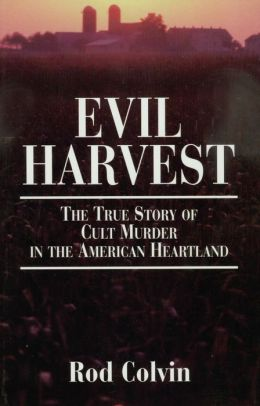 Evil Harvest: The True Story of Cult Murder in the ...