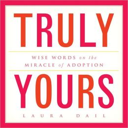 Truly Yours: Wise Words on the Miracle of Adoption