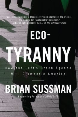 Eco-Tyranny: How the Left's Green Agenda will Dismantle America